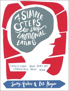 Book cover: Seven Simple Steps to Stop Emotional Eating: Targeting the Body by Changing the Mind By Sally Baker and Liz Hogon